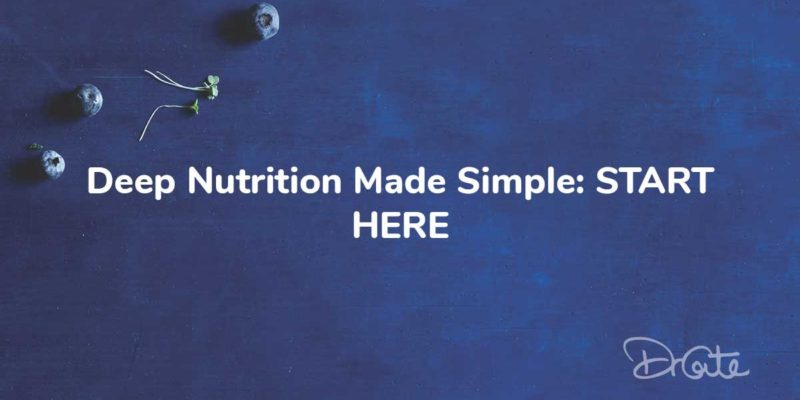 Deep Nutrition Made Simple: START HERE